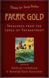 Faerie Gold: Treasures From The Land Of Enchantment (Classics for Young Readers) 2005 г 304 стр ISBN 0875527388 инфо 1979i.